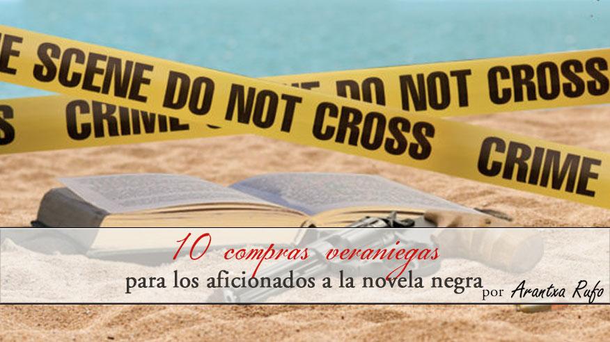 10 compras veraniegas para los aficionados a la novela negra - arantxarufo.com