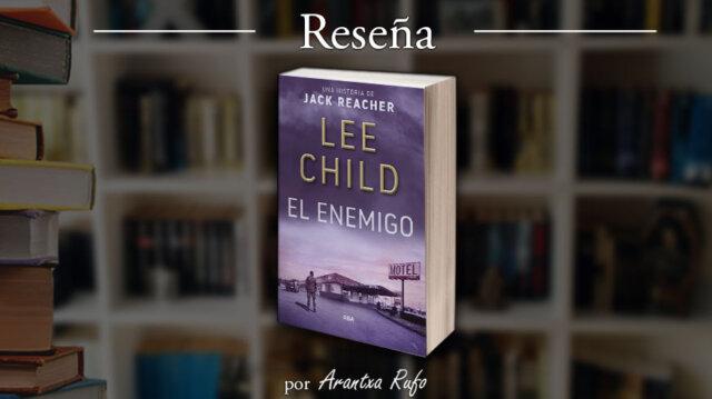 Reseña El Enemigo - Jack Reacher 08 - Lee Child - arantxarufo.com