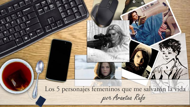 Los 5 personajes femeninos que me salvaron la vida - arantxarufo.com