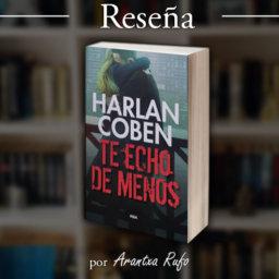 Reseña - Te echo de menos - Harlan Coben - arantxarufo.com