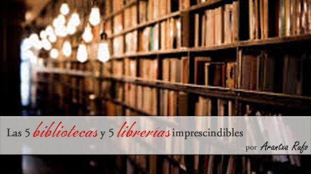 Bibliotecas y librerías imprescindibles - arantxarufo.com