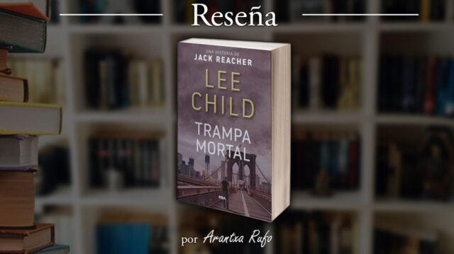 Reseña Trampa Mortal, Lee Child, Jack Reacher 03 - arantxarufo.com
