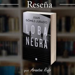 Reseña Loba Negra - Juan Gómez-Jurado - arantxarufo.com