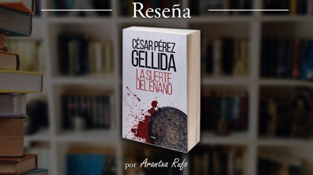 lecturas - la suerte del enano - César Pérez Gellida - arantxarufo.com