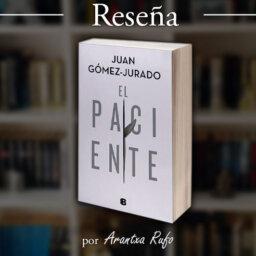 Reseña El paciente - Juan Gómez-Jurado - arantxarufo.com