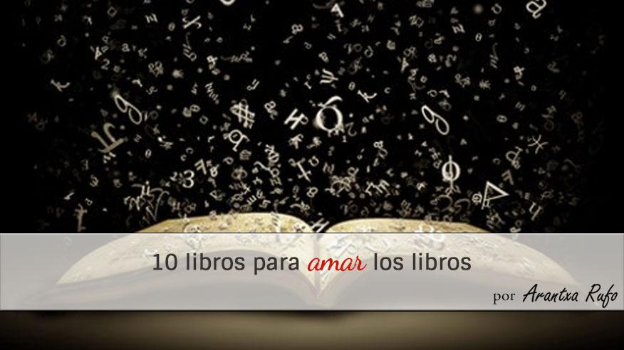 10 libros para amar los libros - arantxarufo.com